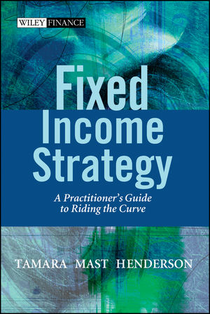 Fixed Income Strategy: A Practitioner's Guide to Riding the Curve