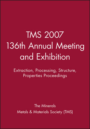 TMS 2007 136th Annual Meeting and Exhibition: Extraction, Processing, Structure, Properties Proceedings