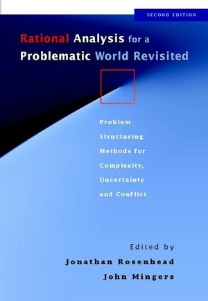 Rational Analysis for a Problematic World Revisited: Problem Structuring Methods for Complexity, Uncertainty and Conflict, 2nd Edition