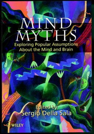 Mind Myths: Exploring Popular Assumptions About the Mind and Brain (0471983039) cover image