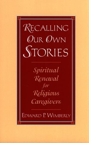Recalling Our Own Stories: Spiritual Renewal for Religious Caregivers
