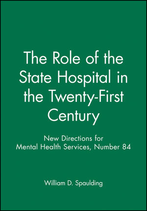 The Role of the State Hospital in the Twenty-First Century: New Directions for Mental Health Services, Number 84