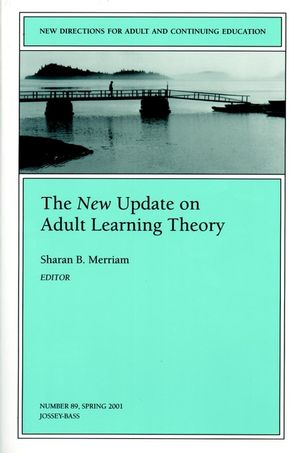 The New Update on Adult Learning Theory: New Directions for Adult and ...