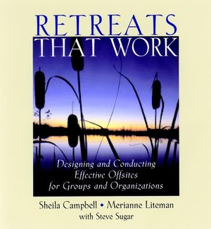 Retreats That Work: Designing and Conducting Effective Offsites for Groups and Organizations