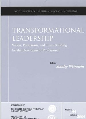 Transformational Leadership: Vision, Persuasion, and Team Building for the Development Professional: New Directions for Philanthropic Fundraising, Number 44