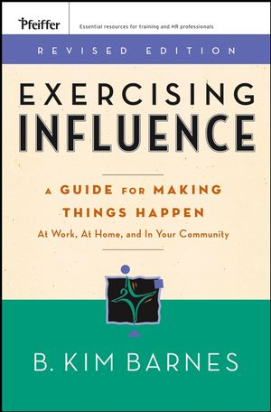 Exercising Influence: A Guide For Making Things Happen at Work, at Home, and in Your Community, Revised Edition