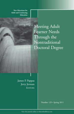 Meeting Adult Learner Needs through the Nontraditional Doctoral Degree: New Directions for Adult and Continuing Education, Number 129