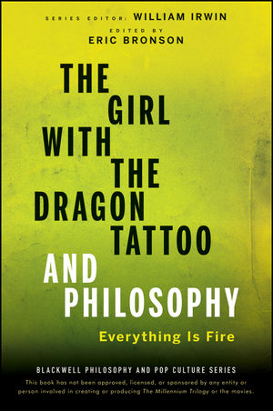 The Girl with the Dragon Tattoo and Philosophy: Everything Is Fire (1118132939) cover image