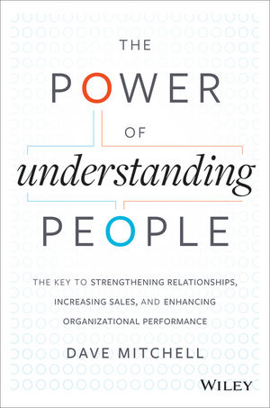 Book Cover Image for The Power of Understanding People: The Key to Strengthening Relationships, Increasing Sales, and Enhancing Organizational Performance