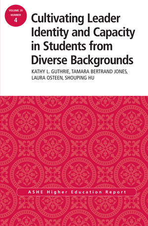Cultivating Leader Identity and Capacity in Students from Diverse Backgrounds: ASHE Higher Education Report, 39:4 (1118827139) cover image