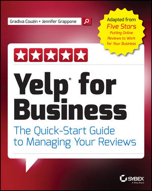 Yelp for Business: The Quick-Start Guide to Managing Your Reviews