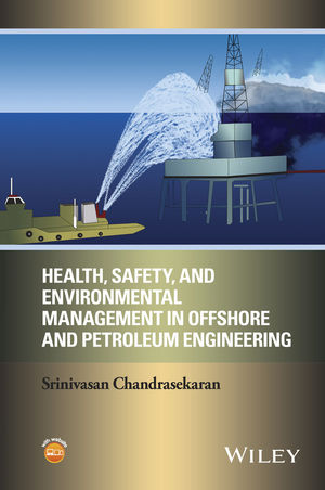 Health, Safety, and Environmental Management in Offshore and Petroleum Engineering (1119221439) cover image