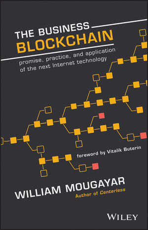 The Business Blockchain: Promise, Practice, and Application of the Next Internet Technology (1119300339) cover image