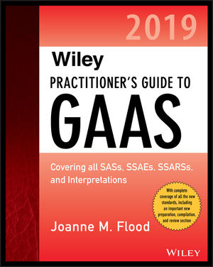 Wiley Practitioner's Guide to GAAS 2019: Covering all SASs, SSAEs, SSARSs, PCAOB Auditing Standards, and Interpretations