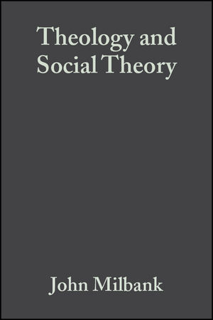 Theology and Social Theory: Beyond Secular Reason, 2nd Edition (1405136839) cover image