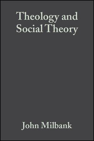 Theology and Social Theory: Beyond Secular Reason, 2nd Edition