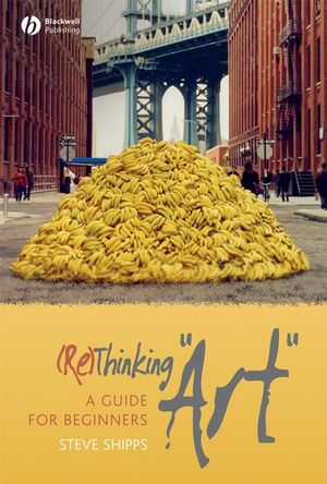 "(Re)Thinking ""Art"": A Guide for Beginners (1405155639) cover image"