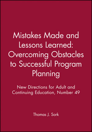 Mistakes Made and Lessons Learned: Overcoming Obstacles to Successful Program Planning: New Directions for Adult and Continuing Education, Number 49