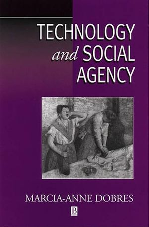 Technology and Social Agency: Outlining a Practice Framework for Archaeology (1577181239) cover image