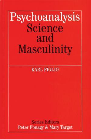 Psychoanalysis, Science and Masculinity