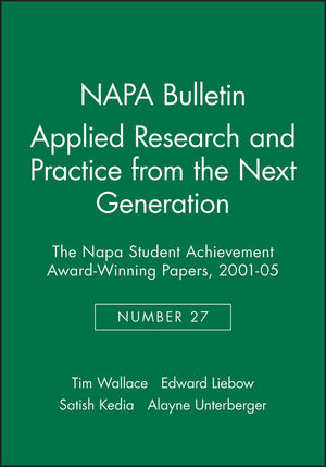 NAPA Bulletin, Number 27, Applied Research and Practice from the Next Generation: The Napa Student Achievement Award-Winning Papers, 2001-05 (1931303339) cover image