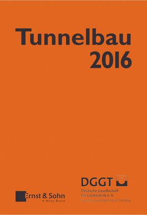 Tunnelbau 2016: Kompendium der Tunnelbautechnologie Planungshilfe für den Tunnelbau
