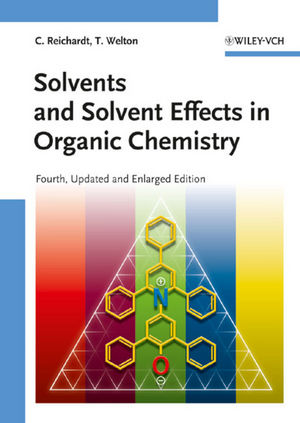 Solvents and Solvent Effects in Organic Chemistry, 4th, Updated and Enlarged Edition