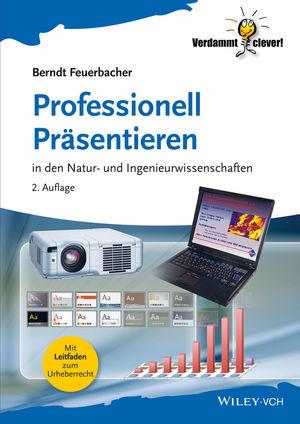 Professionell Präsentieren: in den Natur- und Ingenieurwissenschaften, 2nd Edition