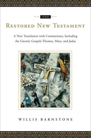 The Restored New Testament: A New Translation with Commentary, Including the Gnostic Gospels Thomas, Mary, and Judas