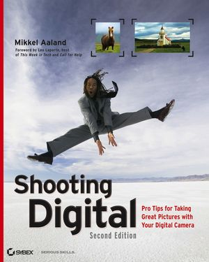 Shooting Digital: Pro Tips for Taking Great Pictures with Your Digital Camera, 2nd Edition