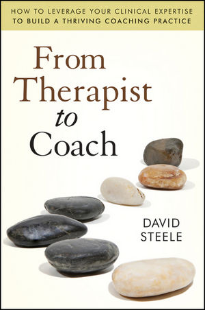 From Therapist to Coach: How to Leverage Your Clinical Expertise to Build a Thriving Coaching Practice (047063023X) cover image