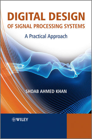 Digital Design Of Signal Processing Systems A Practical Approach Wiley