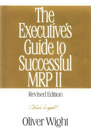 The Executive's Guide to Successful MRP II, Revised Edition