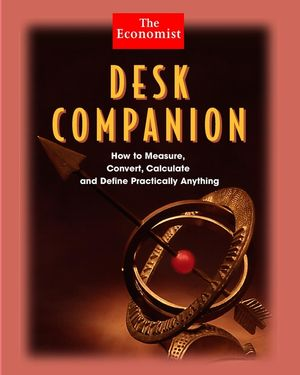Desk Companion: How to Measure, Convert, Calculate and Define Practically Anything