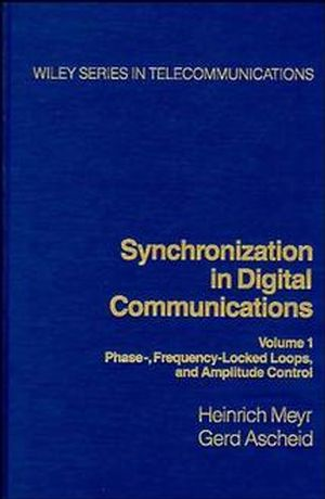 Synchronization in Digital Communications, Volume 1: Phase-, Frequency-Locked Loops, and Amplitude Control