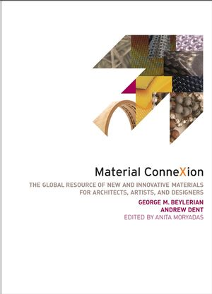 Material ConneXion: The Global Resource of New and Innovative Materials for Architects, Artists and Designers