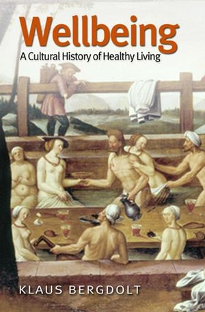 Wellbeing: A Cultural History of Healthy Living (074562913X) cover image