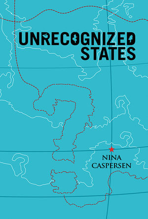 Unrecognized States: The Struggle for Sovereignty in the Modern International System (074565343X) cover image