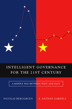 Intelligent Governance for the 21st Century: A Middle Way between West and East (074565973X) cover image