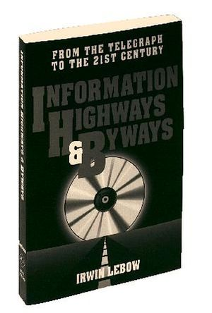 Information Highways and Byways: From the Telegraph to the 21st Century (078031073X) cover image