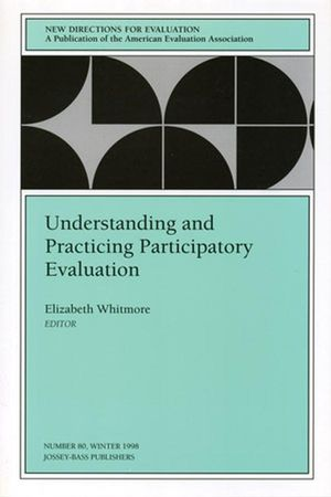 Understanding and Practicing Participatory Evaluation: New Directions for Evaluation, Number 80