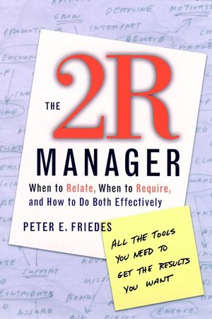 The 2R Manager: When to Relate, When to Require, and How to Do Both Effectively  (078795893X) cover image