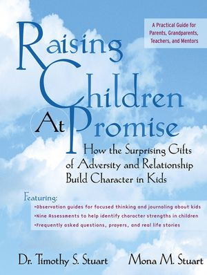 Raising Children At Promise: How the Surprising Gifts of Adversity and Relationship Build Character in Kids