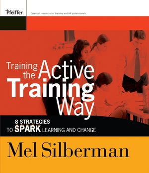 Training the Active Training Way: 8 Strategies to Spark Learning and Change (078797613X) cover image
