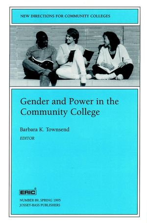 Gender and Power in the Community College: New Directions for Community Colleges, Number 89