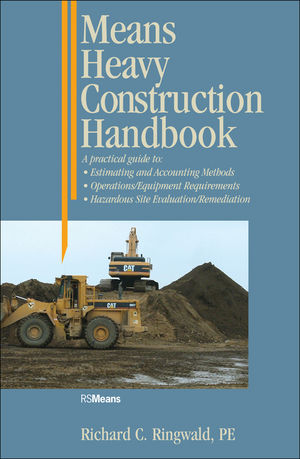 Means Heavy <span class='search-highlight'>Construction</span> Handbook: A Practical Guide to Estimating and Accounting Methods; Operations/Equipment Requirements; Hazardous Site Evaluat