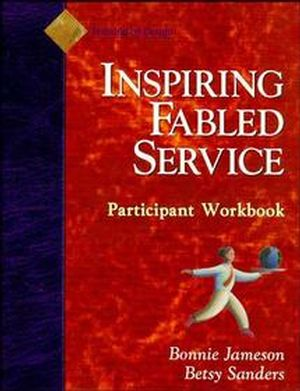 Fabled Service: Ordinary Acts, Extraordinary Outcomes, Participant Workbook