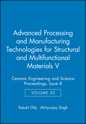 Advanced Processing and Manufacturing Technologies for Structural and Multifunctional Materials V: Ceramic Engineering and Science Proceedings, Volume 32, Issue 8 (111805993X) cover image