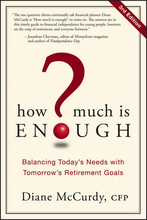 How Much Is Enough?: Balancing Today's Needs with Tomorrow's Retirement Goals, Canadian Edition