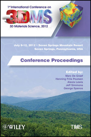 1st International Conference on 3D Materials Science, 2012: July 8-12, 2012, Seven Springs Mountain Resort, Seven Springs, Pennsylvania, USA, Conference Proceedings